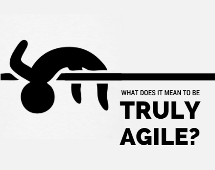What Does It Mean To Be Truly Agile?