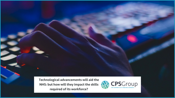 Technological advancements will aid the NHS: but how will they impact the skills required of its workforce?
